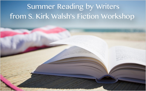 Summer Reading by Writers from S. Kirk Walsh's Fiction Workshop